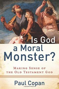 "Cover of ""Is God A Moral Monster?"" By Paul Copan"