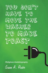 "Cover of ""You Don't Have to Move the Washer to Make Toast"" by Susan A Rader, religious autobiography"